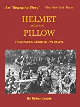 Helmet for My Pillow: From Parris Island to the Pacific with Maps (World at War Book 1)