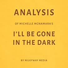 Analysis of Michelle McNamara's I'll Be Gone in the Dark: By Milkyway Media
