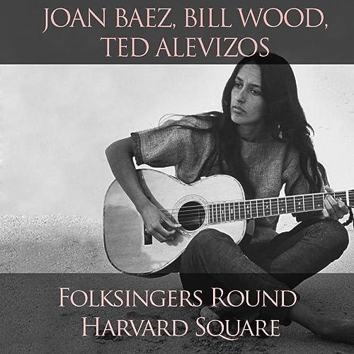 Amazon Music - Joan Baez, Bill Wood, Ted AlevizosのJoan Baez, Bill Wood, Ted  Alevizos: Folksingers Round Harvard Square - Amazon.co.jp