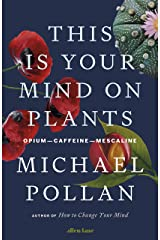 This Is Your Mind On Plants: Opium—Caffeine—Mescaline Kindle Edition