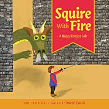 Squire With Fire: A Happy Dragon Tale