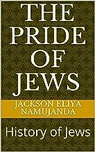 The Pride of Jews: History of Jews (English Edition)