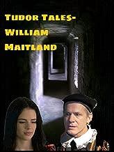 Tudor Tales - William Maitland