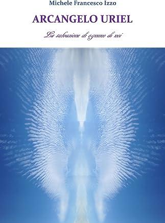 LArcangelo Uriel: La salvazione di ognuno di noi (1)