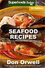 Seafood Recipes: Over 40 Quick and Easy Gluten Free Low Cholesterol Whole Foods Recipes full of Antioxidants and Phytochemicals