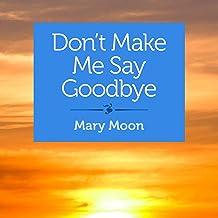 Don't Make Me Say Goodbye: Stories