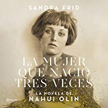 La Mujer Que Nació Tres Veces: Le Novela de Nahui Olin