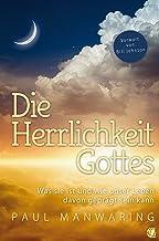 Die Herrlichkeit Gottes: Was sie ist und wie unser Leben davon geprägt sein kann (German Edition)