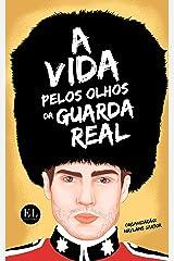 Antologia - A Vida pelos Olhos das Guarda Real eBook Kindle