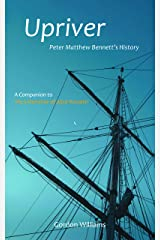 Upriver: Peter Matthew Bennett's History Kindle Edition