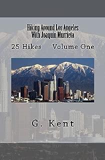 Hiking Around Los Angeles With Joaquin Murrieta: 25 Hikes