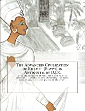 The Advanced Civilization of Ancient Khemit {Egypt} in Antiquity. by D.J.R.