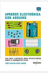 Aprende electrónica con Arduino: Una guía ilustrada para principiantes sobre la informática física (Spanish Edition) Kindle Edition