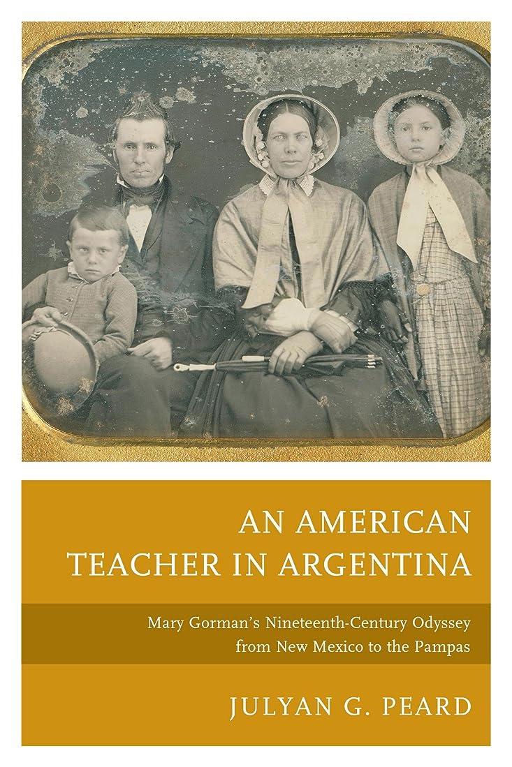 捨てる測定可能表向きAn American Teacher in Argentina: Mary Gorman's Nineteenth-Century Odyssey from New Mexico to the Pampas (English Edition)