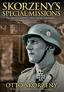 Skorzeny's Special Missions: the Memoirs of Hitler's Most Daring Commando
