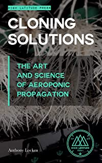 Cloning Solutions: The Art and Science of Aeroponic Propagation