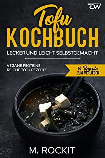 Tofu Kochbuch, Vegane Proteine reiche Tofu Rezepte: Lecker u