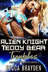 Alien Knight Teddy Bear Troubles (Lumerian Knights Book 4) (English Edition) Format Kindle