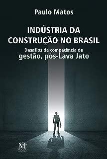Indústria da construção no Brasil: Desafios da competência de gestão, pós-Lava-Jato (Portuguese Edition)