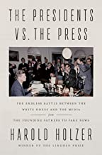 The Presidents vs. the Press: The Endless Battle between the White House and the Media–from the Founding Fathers to Fake News PDF
