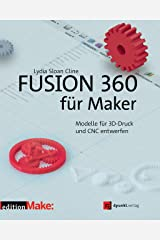 Fusion 360 für Maker: Modelle für 3D-Druck und CNC entwerfen (edition Make:) (German Edition) Kindle Edition