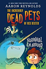 Narwhal I'm Around (The Incredibly Dead Pets of Rex Dexter Book 2) Kindle Edition