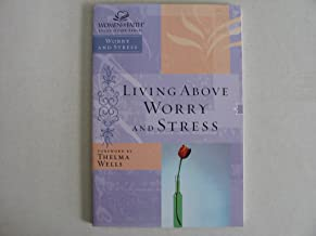 lIVING ABOVE WORRY AND STRESS-WOMEN OF FAITH STUDY GUIDE (LIVING ABOVE WORRY AND STRESS, NONE)
