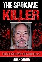 The Spokane Killer: The Life of Serial Killer Robert Lee Yates Jr. (Serial Killers Book 12)