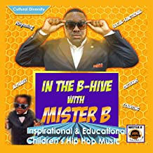 In the B-Hive with Mister B: Inspirational & Educational Children's Hip Hop Music