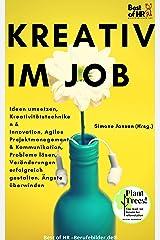 Kreativ im Job: Ideen umsetzen, Kreativitätstechniken & Innovation, agiles Projektmanagement & Kommunikation, Probleme lösen, Veränderungen erfolgreich gestalten, Ängste überwinden Kindle Ausgabe