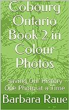 Cobourg Ontario Book 2 in Colour Photos: Saving Our History One Photo at a Time (Cruising Ontario 226)