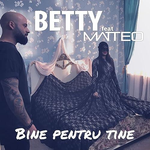 Betty feat. Matteo - Bine pentru tine