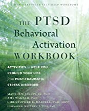 The PTSD Behavioral Activation Workbook: Activities to Help You Rebuild Your Life from Post-Traumatic Stress Disorder (A N...