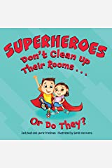 Superheroes Don't Clean Up Their Rooms...Or Do They?: A Story about the Power of Organization Kindle Edition