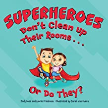Superheroes Don't Clean Up Their Rooms...Or Do They?: A Story about the Power of Organization