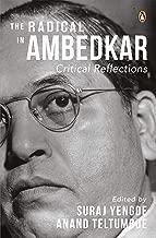 The Radical in Ambedkar : Critical Reflections