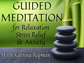 Guided Meditation for Relaxation, Stress Relief, and Anxiety with Katrina Repman