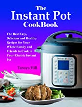 The Instant Pot Cookbook: The Best Easy, Delicious and Healthy Recipes for Your Whole Family and Friends to Cook in Your Electric Instant Pot