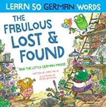 The Fabulous Lost and Found and the little German mouse: German for kids book. A heartwarming & fun German English children's book to teach kids 50 german words (Bilingual English German kids books)