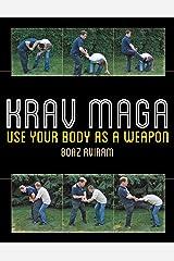 Krav Maga: Use Your Body as a Weapon Kindle Edition
