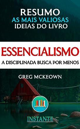 RESUMO: Essencialismo - A Disciplinada Busca por Menos - Greg McKeown: as ideias mais valiosas do livro