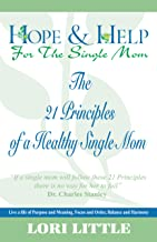 Hope & Help for the Single Mom (21 Principles of a Healthy Single Mom Book 1)
