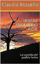 TRAS EL PROFUNDO AZUL: La Leyenda del pueblo Yarika (Spanish Edition)