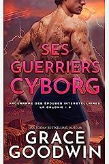 Ses Guerriers Cyborg (Programme des Épouses Interstellaires: La Colonie t. 8) Format Kindle