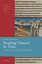 Reading Chaucer in Time: Literary Formation in England and Italy (Oxford Studies in Medieval Literature and Culture) (English Edition)
