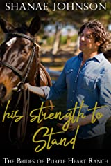 His Strength to Stand: a Sweet Marriage of Convenience series (The Brides of Purple Heart Ranch Book 11) Kindle Edition