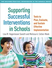 Supporting Successful Interventions in Schools: Tools to Plan, Evaluate, and Sustain Effective Implementation (The Guilford Practical Intervention in the Schools Series)