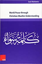 World Peace through Christian-Muslim Understanding: The Genesis and Fruits of the Open Letter 'A Common Word Between Us and You' (Kirche - Konfession - Religion)