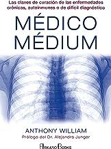 Médico Médium: Las claves de curación de las enfermedades crónicas, autoinmunes o de difícil diagnóstico (Spanish Edition)