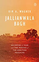 Jallianwala Bagh: An Empire of Fear and the Making of the Amritsar Massacre